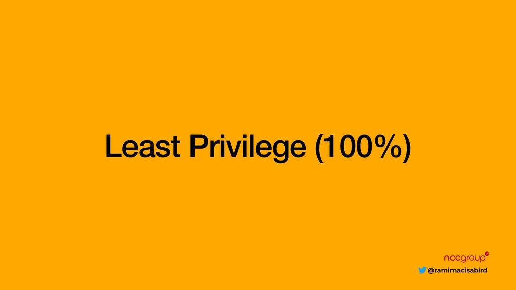 @ramimacisabird Least Privilege (100%)