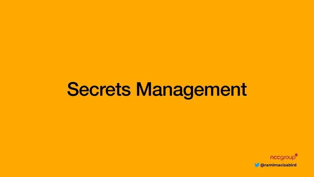 @ramimacisabird Secrets Management