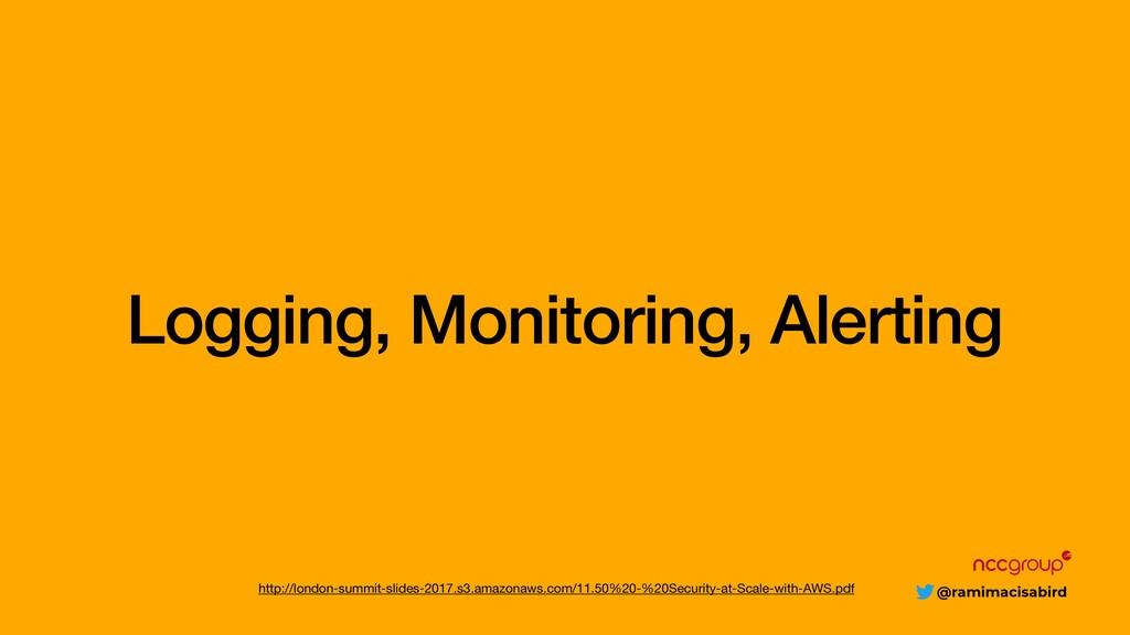 @ramimacisabird Logging, Monitoring, Alerting h...