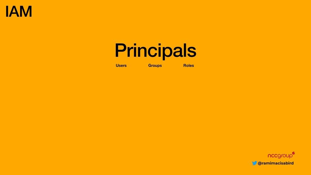 @ramimacisabird Principals IAM Users Groups Rol...