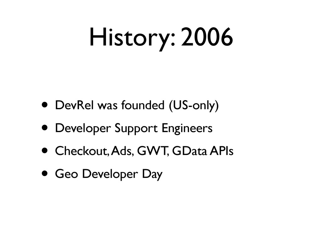 History: 2006 • DevRel was founded (US-only) • ...