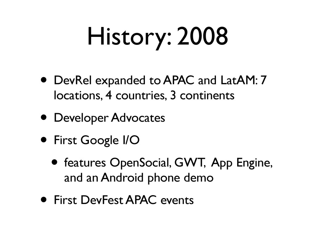 History: 2008 • DevRel expanded to APAC and Lat...