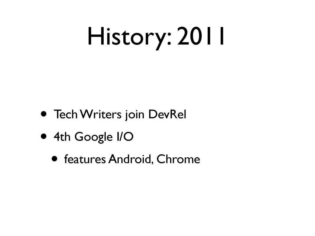 History: 2011 • Tech Writers join DevRel • 4th ...