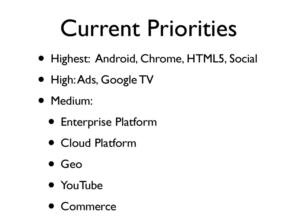 Current Priorities • Highest: Android, Chrome, ...