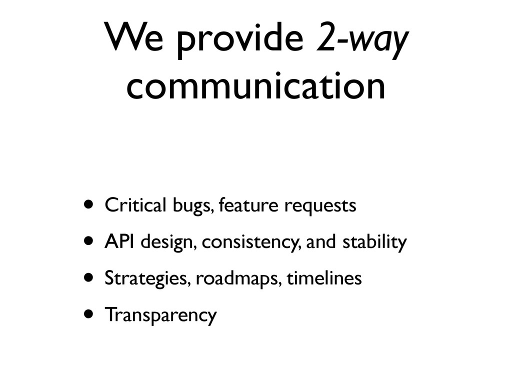 We provide 2-way communication • Critical bugs,...