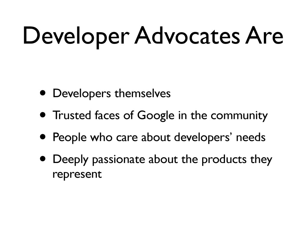 Developer Advocates Are • Developers themselves...