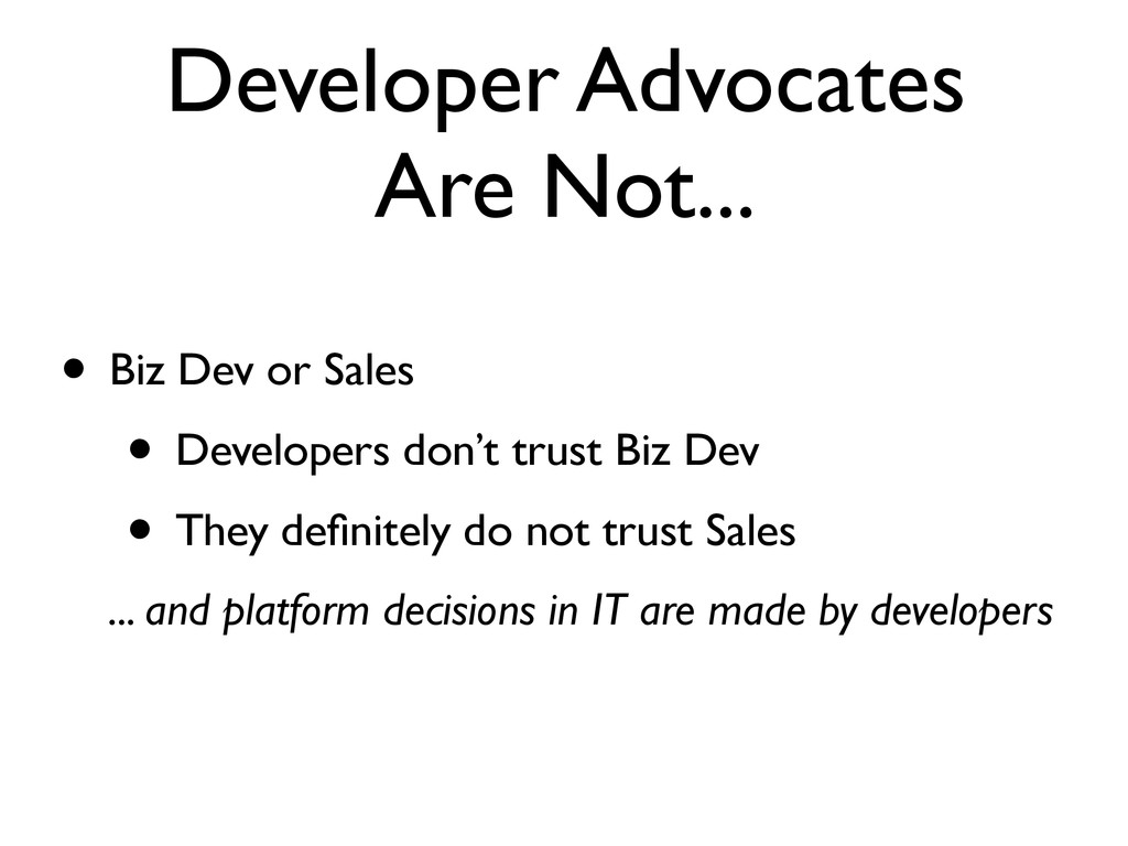 Developer Advocates Are Not... • Biz Dev or Sal...