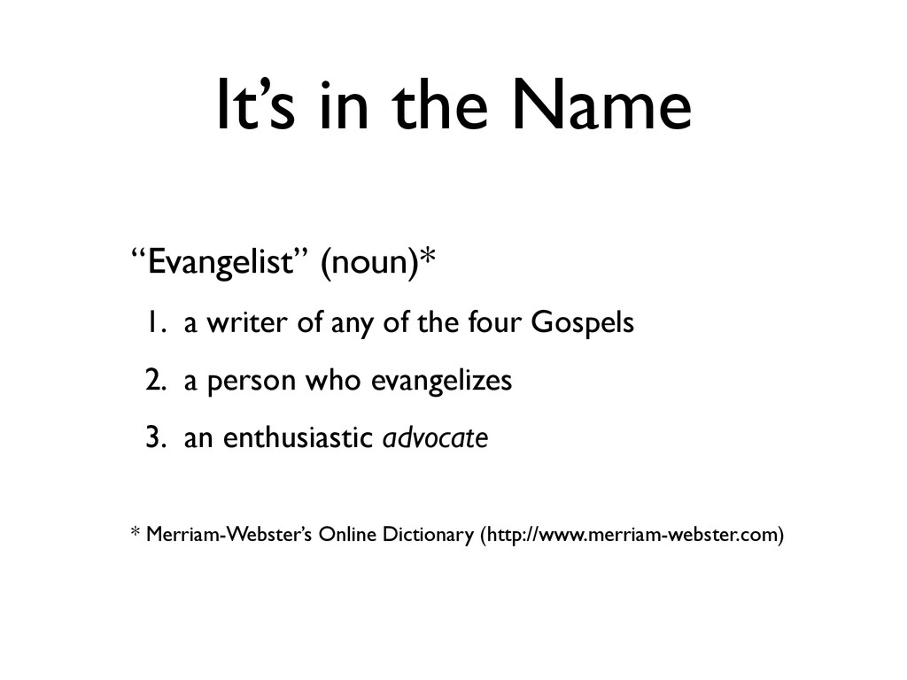 "It's in the Name ""Evangelist"" (noun)* 1. a writ..."