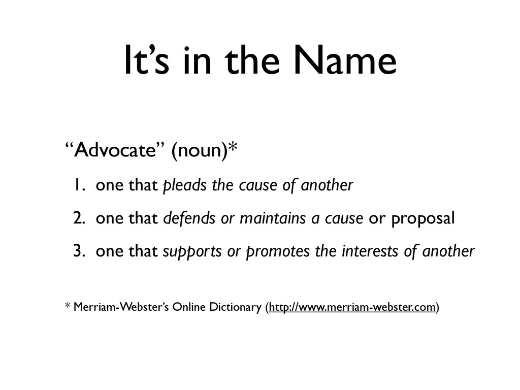 "It's in the Name ""Advocate"" (noun)* 1. one that..."