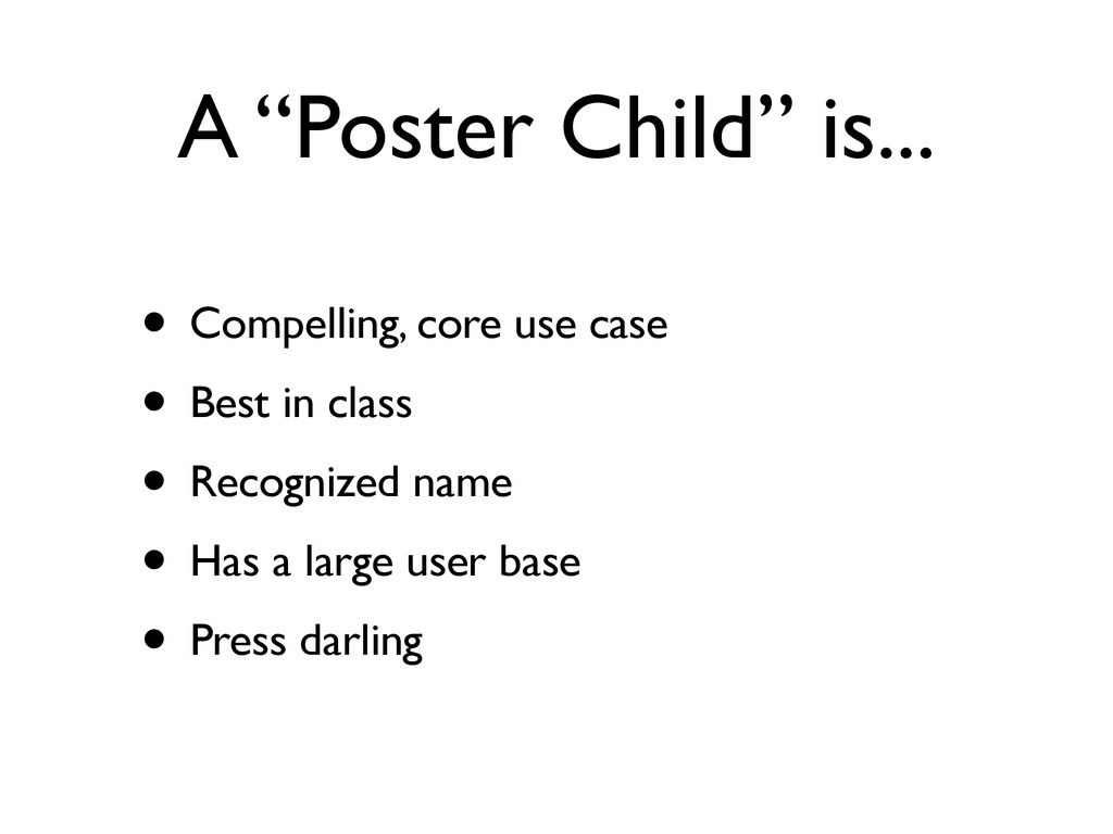 "A ""Poster Child"" is... • Compelling, core use c..."