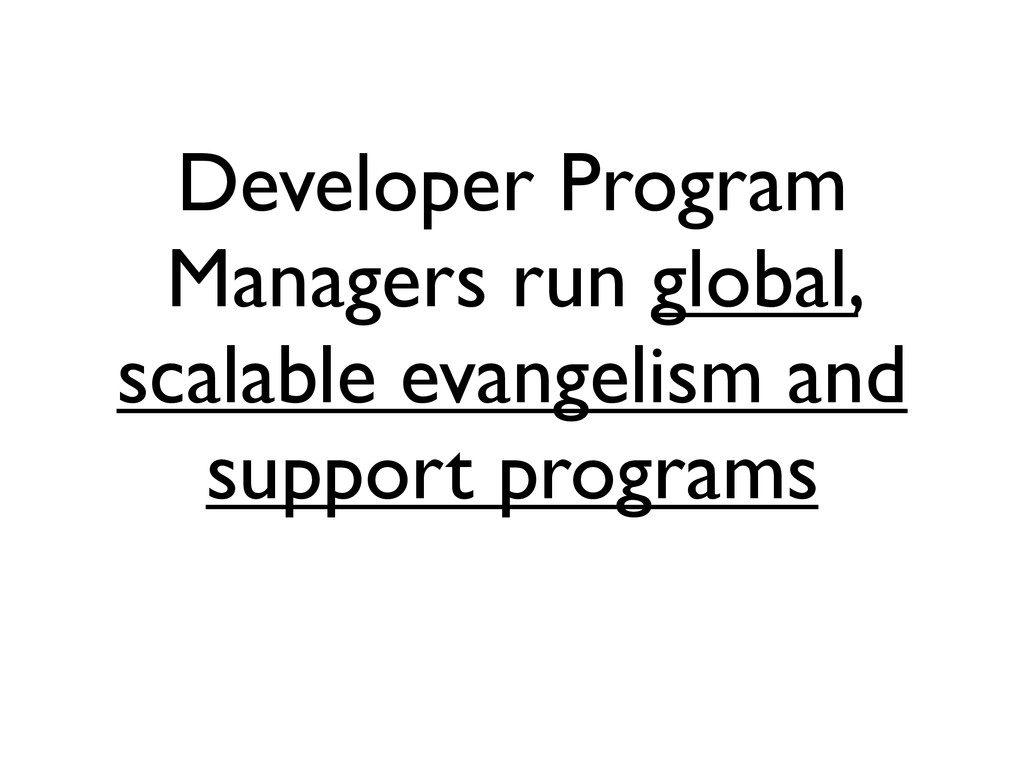 Developer Program Managers run global, scalable...