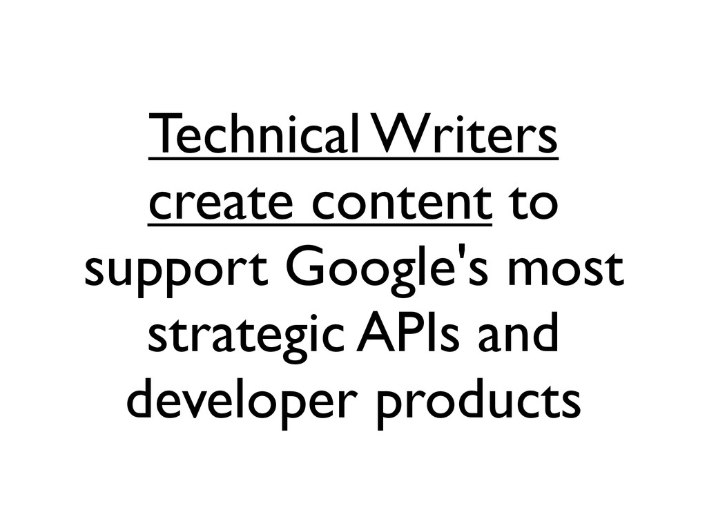 Technical Writers create content to support Goo...