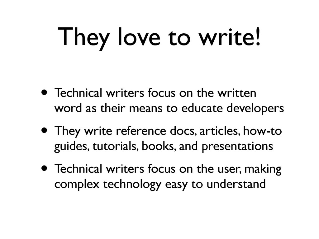 They love to write! • Technical writers focus o...