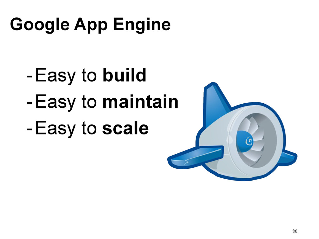 Google App Engine -Easy to build -Easy to maint...