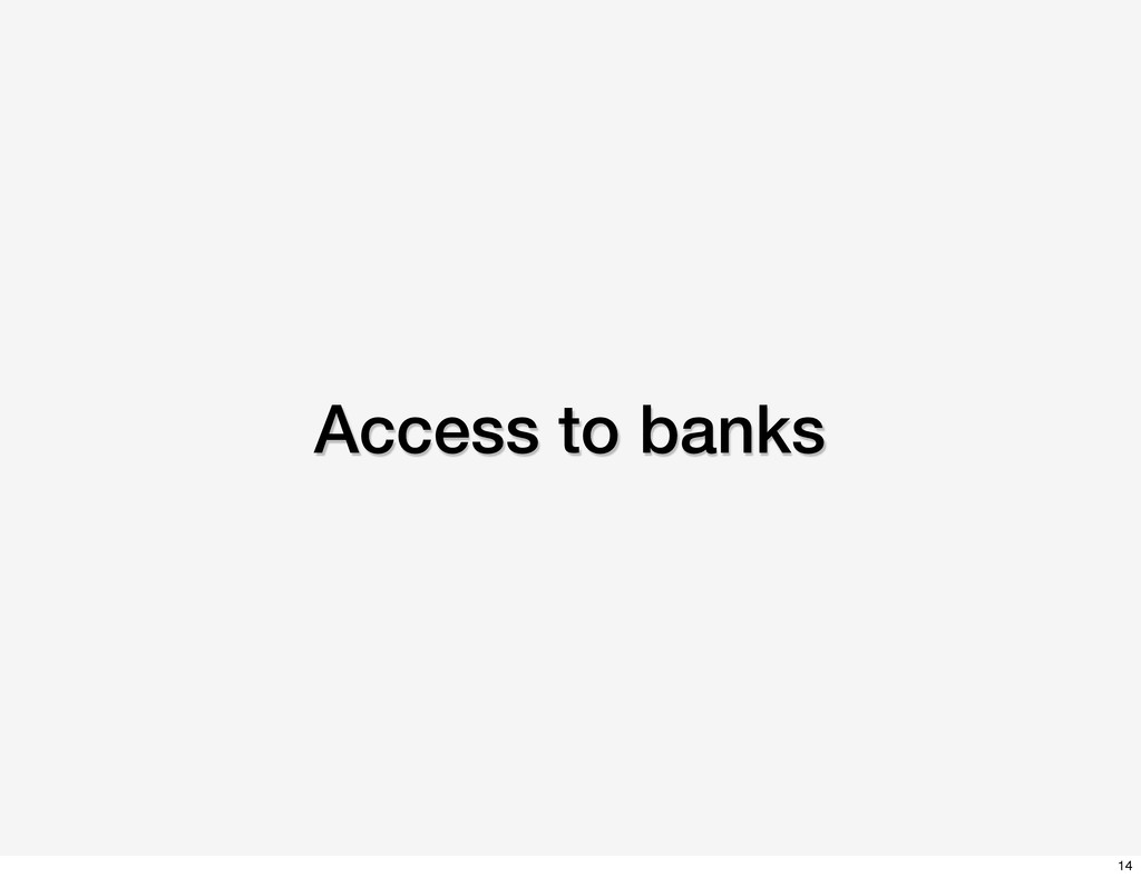 Access to banks 14