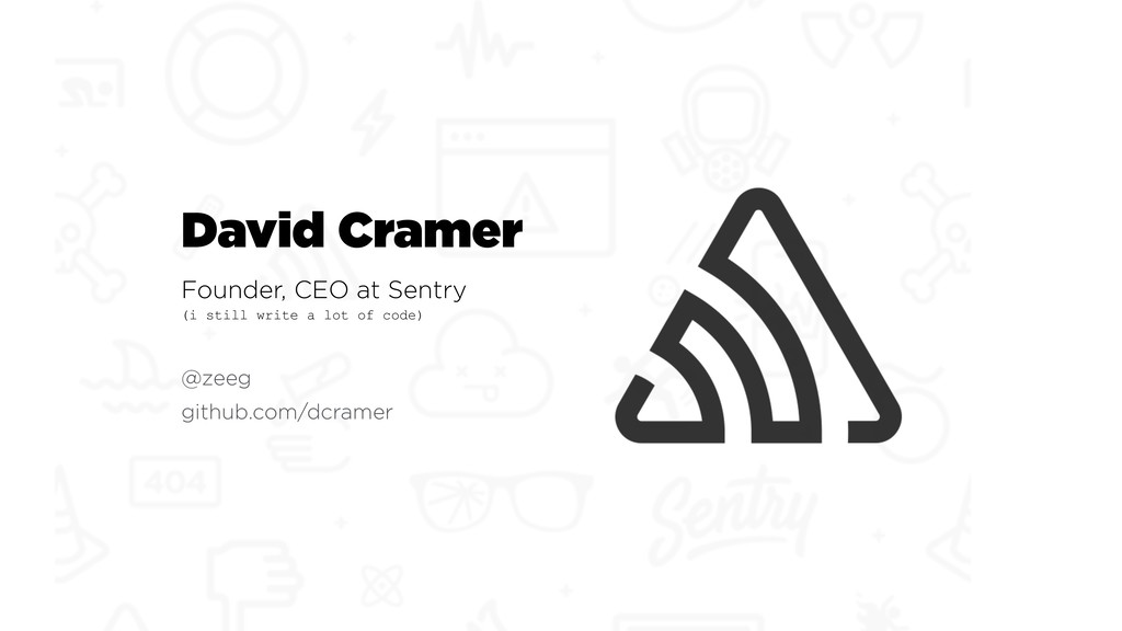 David Cramer Founder, CEO at Sentry @zeeg gith...