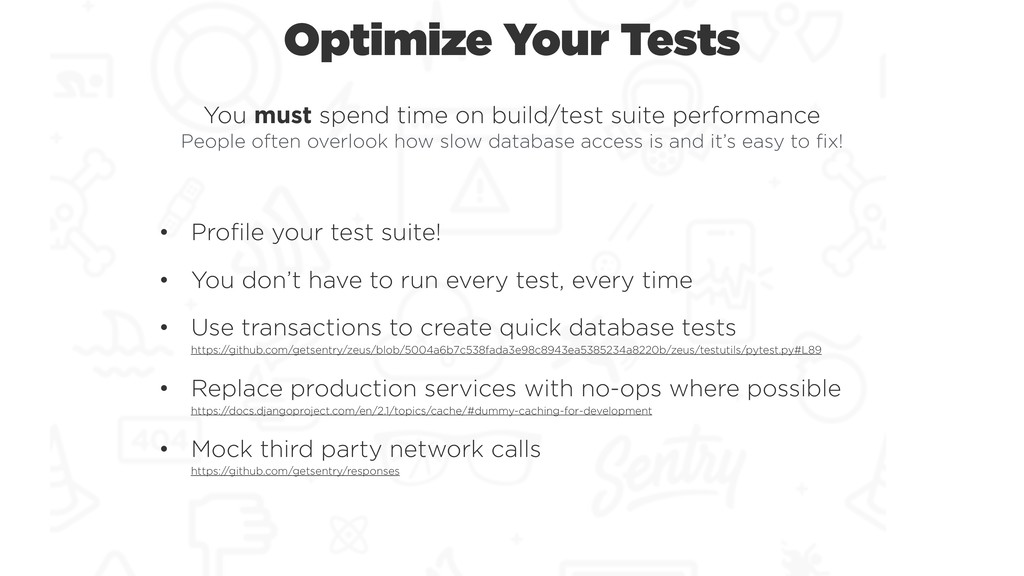 Optimize Your Tests You must spend time on buil...
