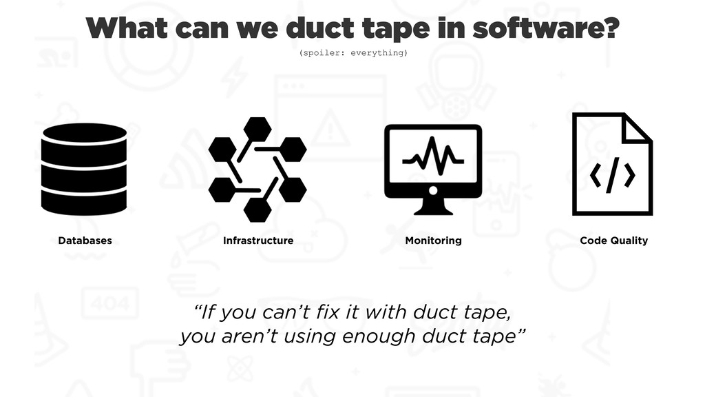 What can we duct tape in software? Databases In...