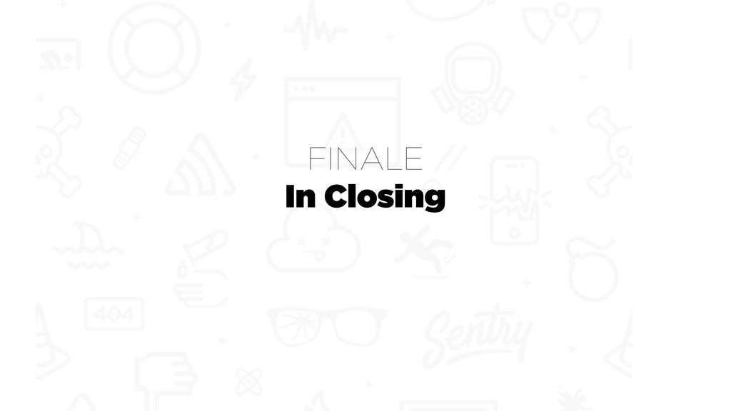 In Closing FINALE