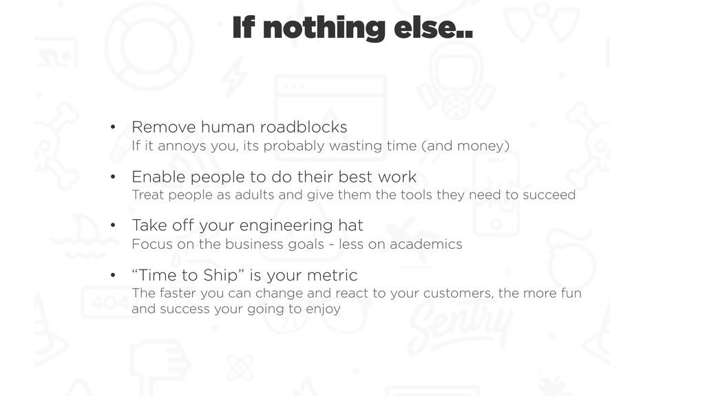 If nothing else.. • Remove human roadblocks If...