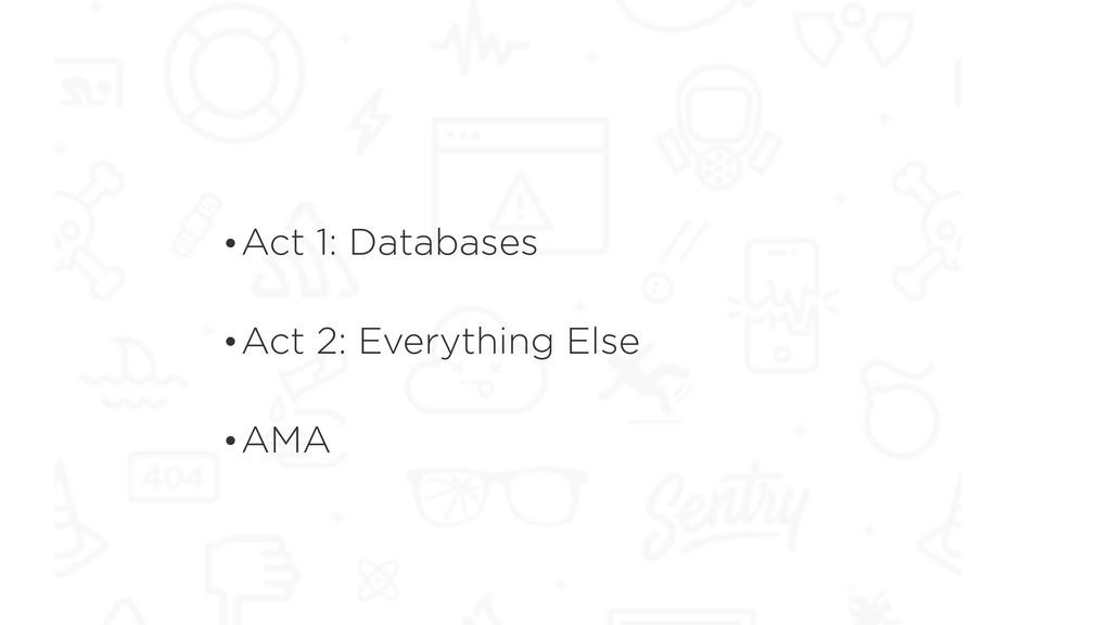 •Act 1: Databases •Act 2: Everything Else •AMA