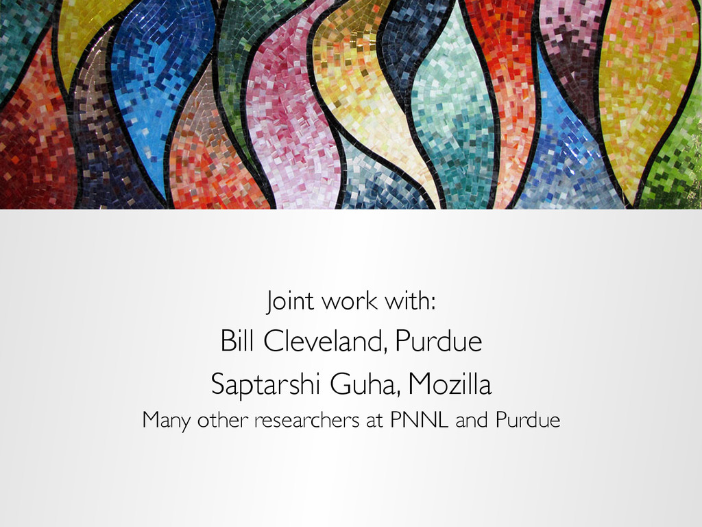 Joint work with: Bill Cleveland, Purdue Saptars...