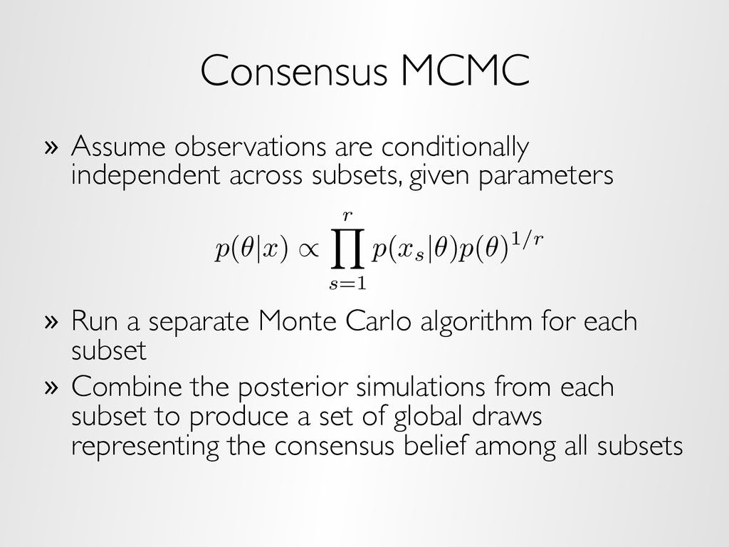 Consensus MCMC »  Assume observations are condi...