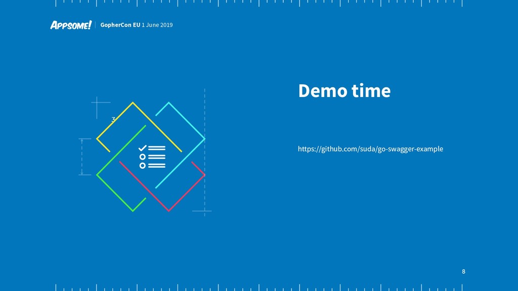 8 GopherCon EU 1 June 2019 3 Demo time https://...