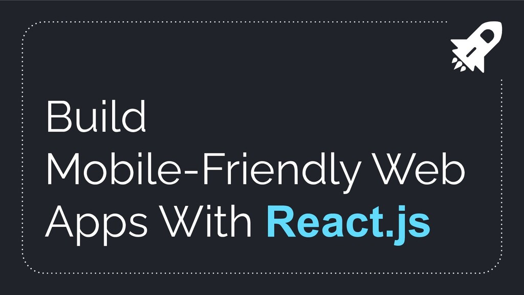 Build Mobile-Friendly Web Apps With React.js
