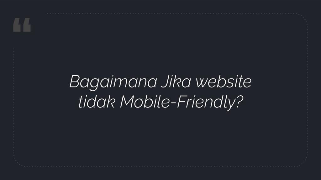 """"""" Bagaimana Jika website tidak Mobile-Friendly?"""