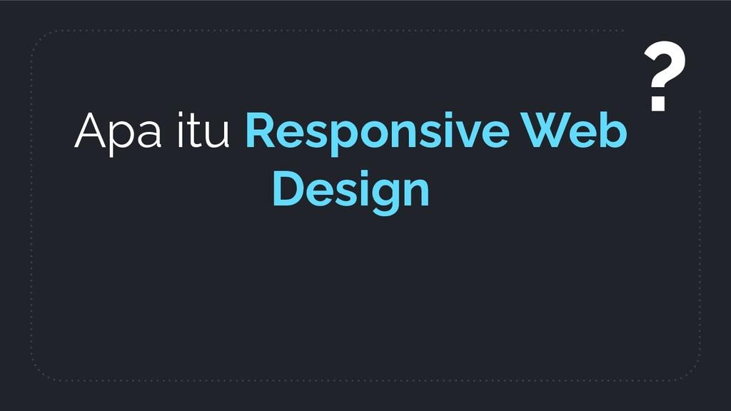 Apa itu Responsive Web Design ?
