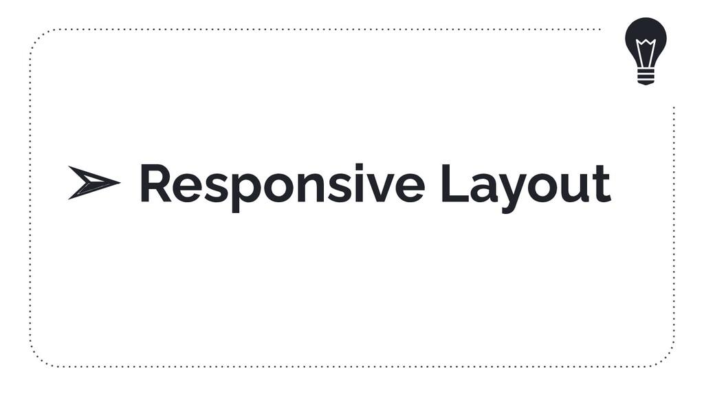 ➢ Responsive Layout