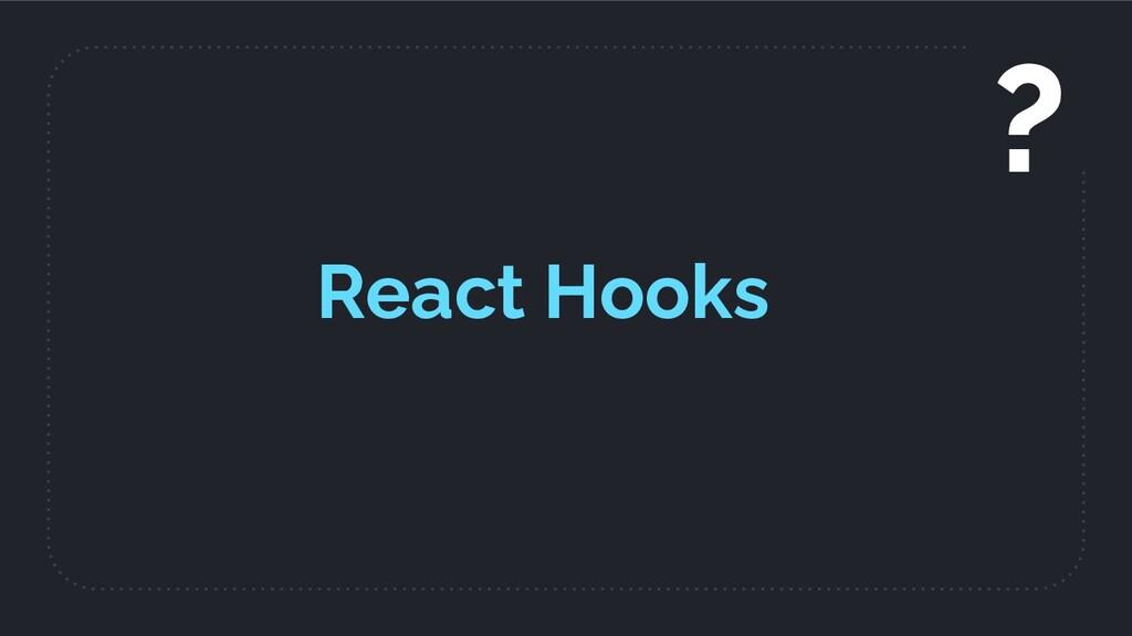 React Hooks ?