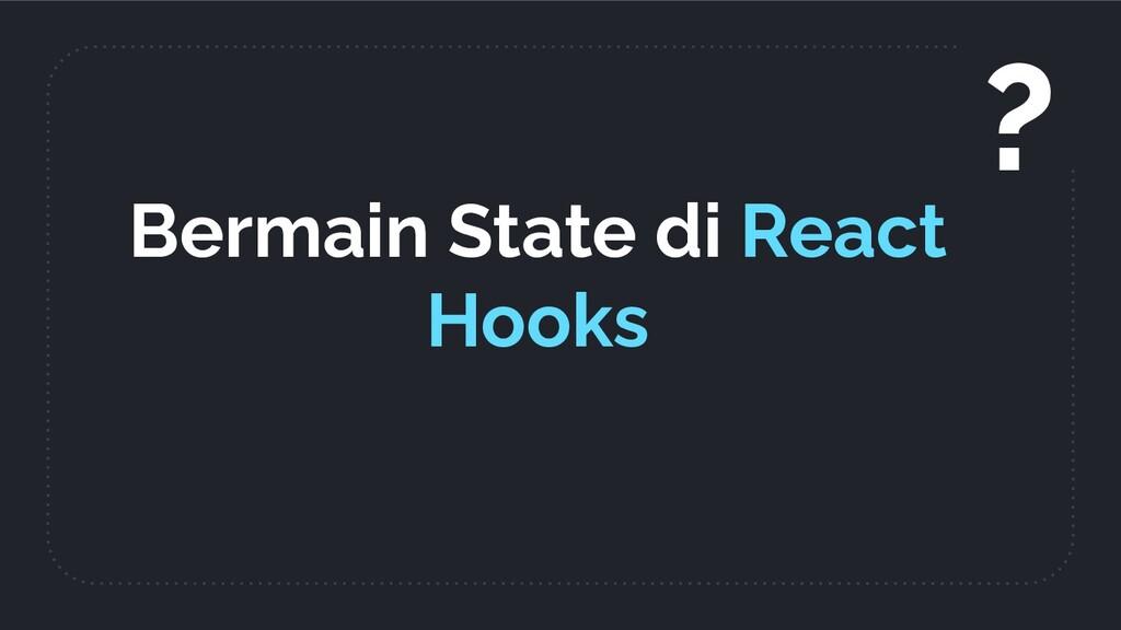 Bermain State di React Hooks ?