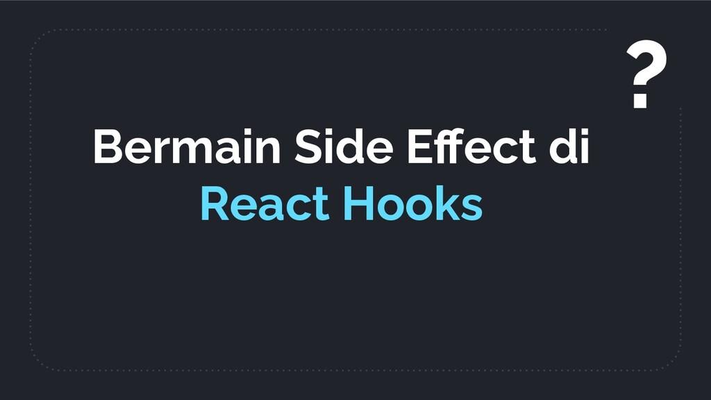 Bermain Side Effect di React Hooks ?