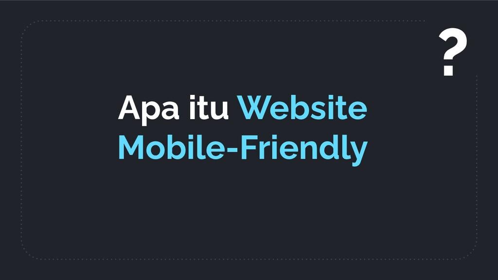 Apa itu Website Mobile-Friendly ?