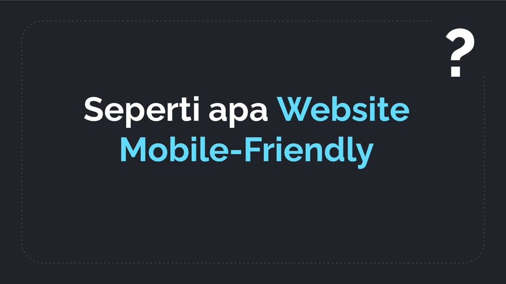 Seperti apa Website Mobile-Friendly ?