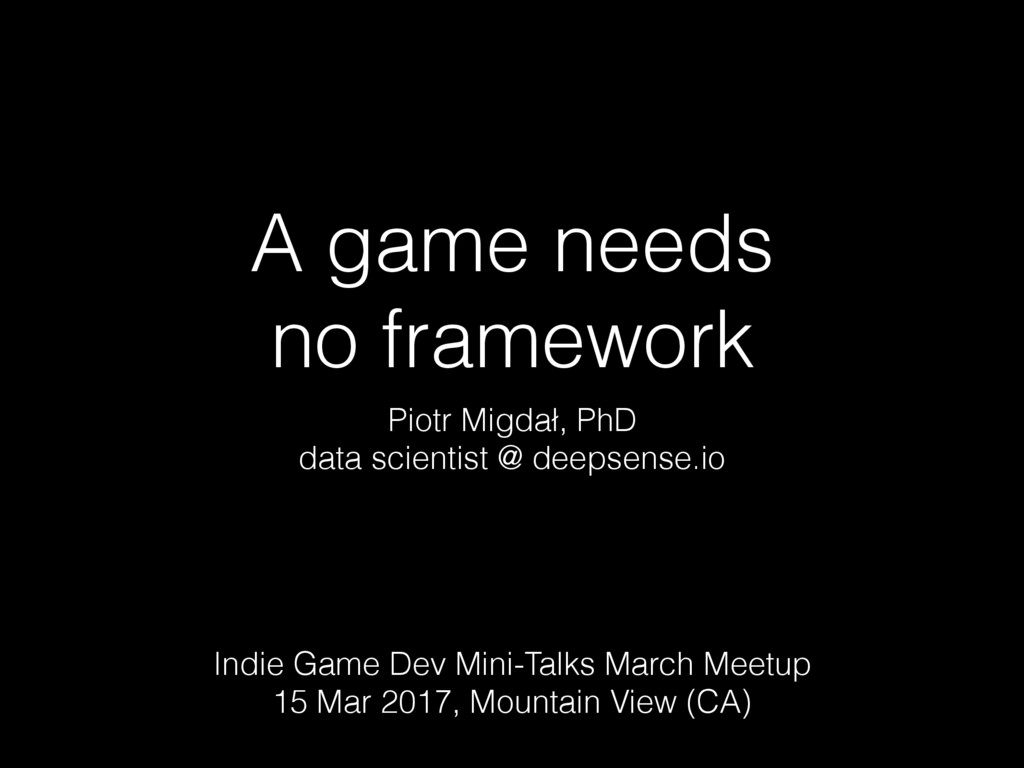 A game needs no framework Piotr Migdał, PhD dat...