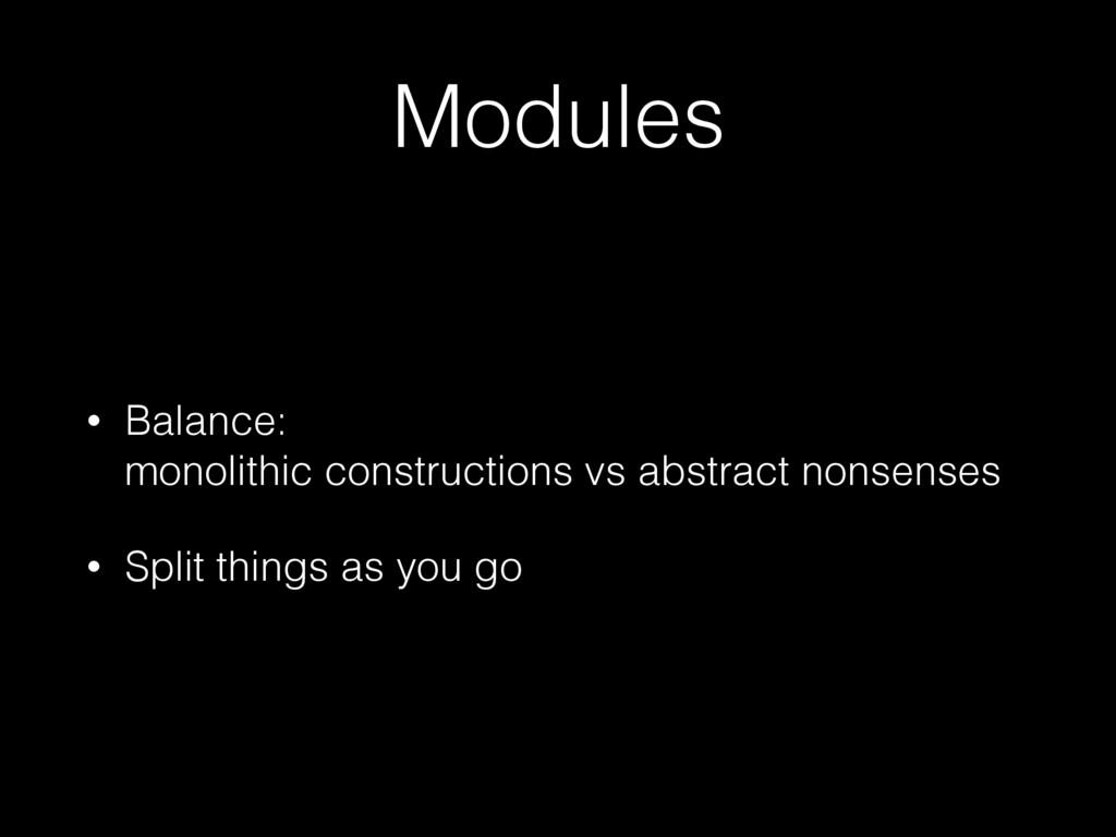 Modules • Balance: monolithic constructions vs...