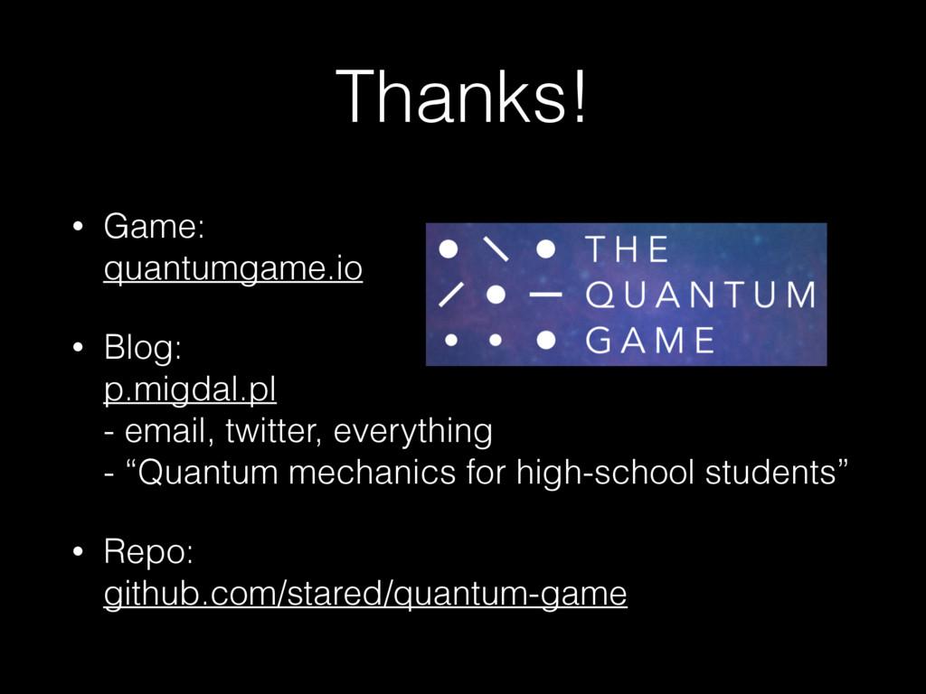 Thanks! • Game: quantumgame.io • Blog: p.migd...