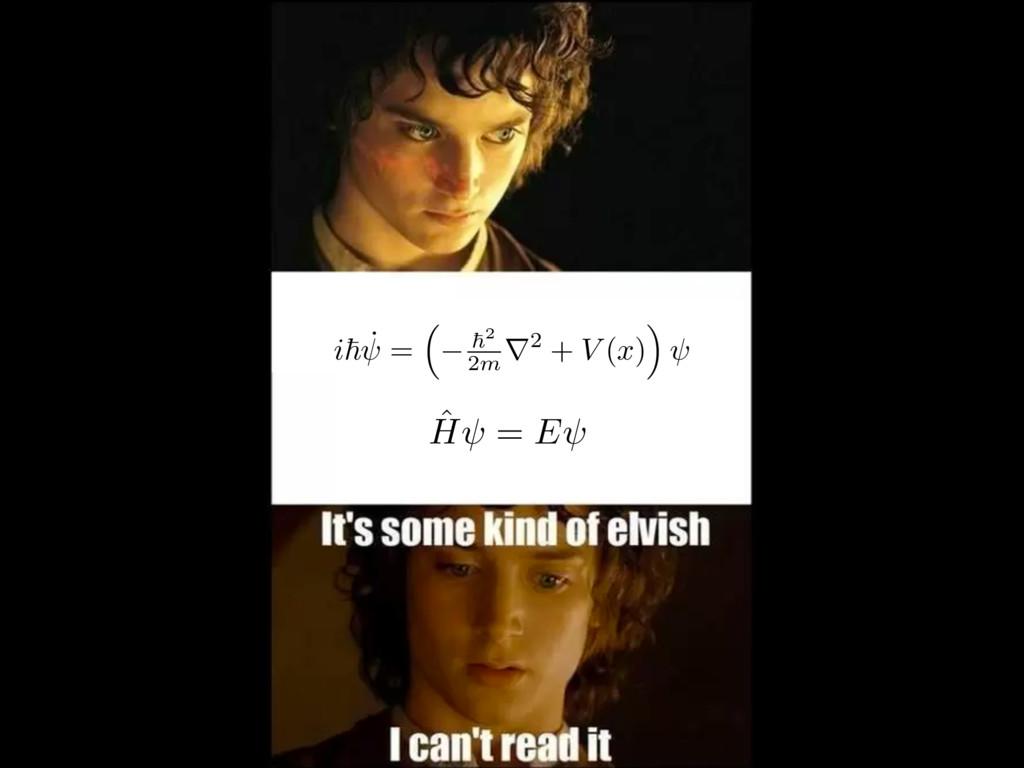 ˆ H = E i ~ ˙ = ⇣ ~2 2m r2 + V ( x ) ⌘