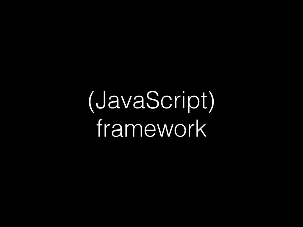 (JavaScript) framework