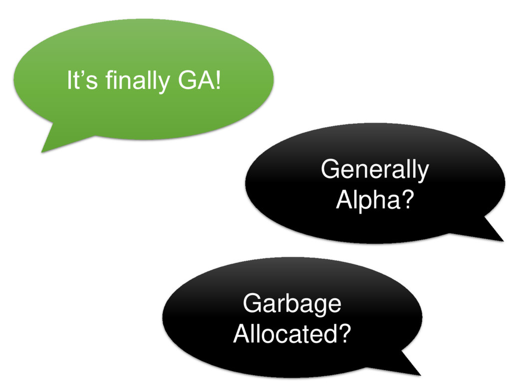 It's finally GA! Generally Alpha? Garbage Alloc...