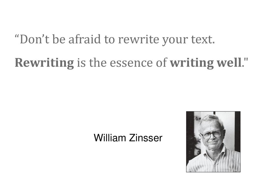 """Don't be afraid to rewrite your text. Rewritin..."