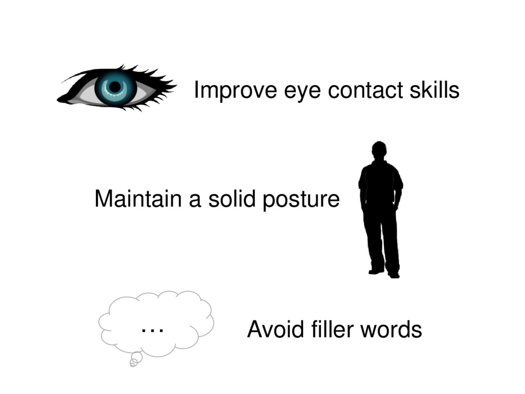 Improve eye contact skills Maintain a solid pos...