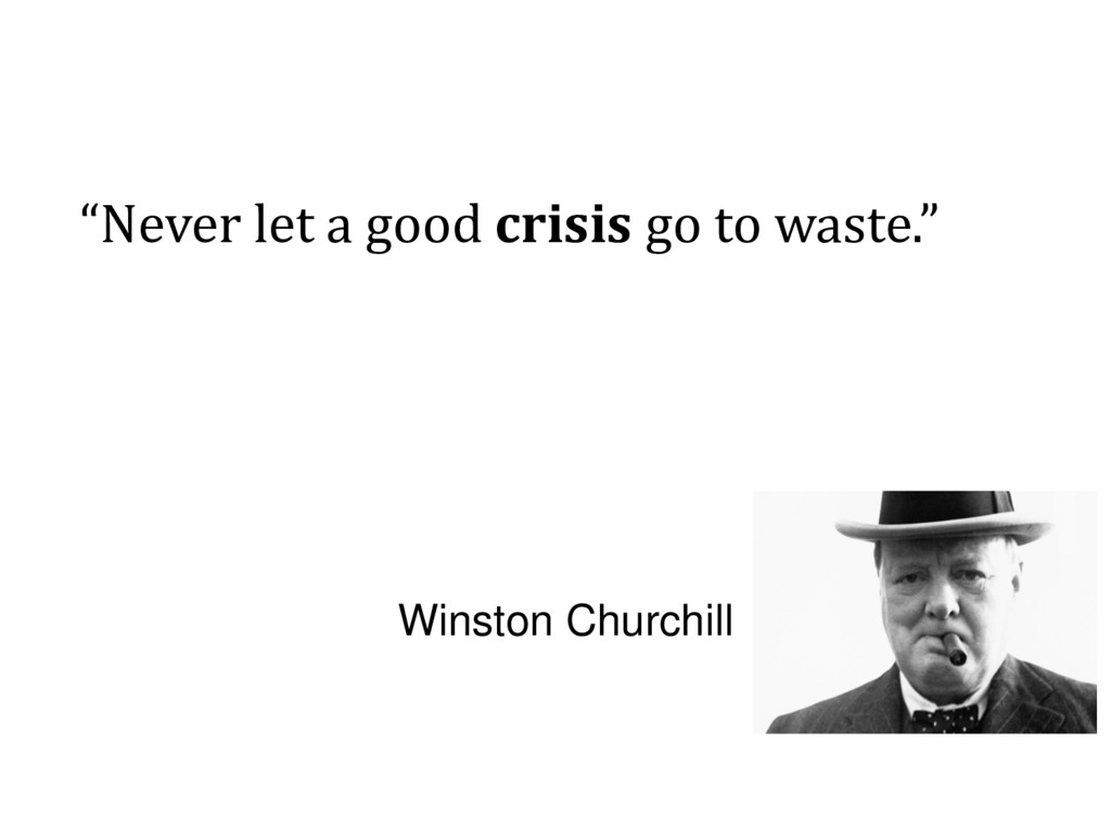 """Never let a good crisis go to waste."" Winston ..."