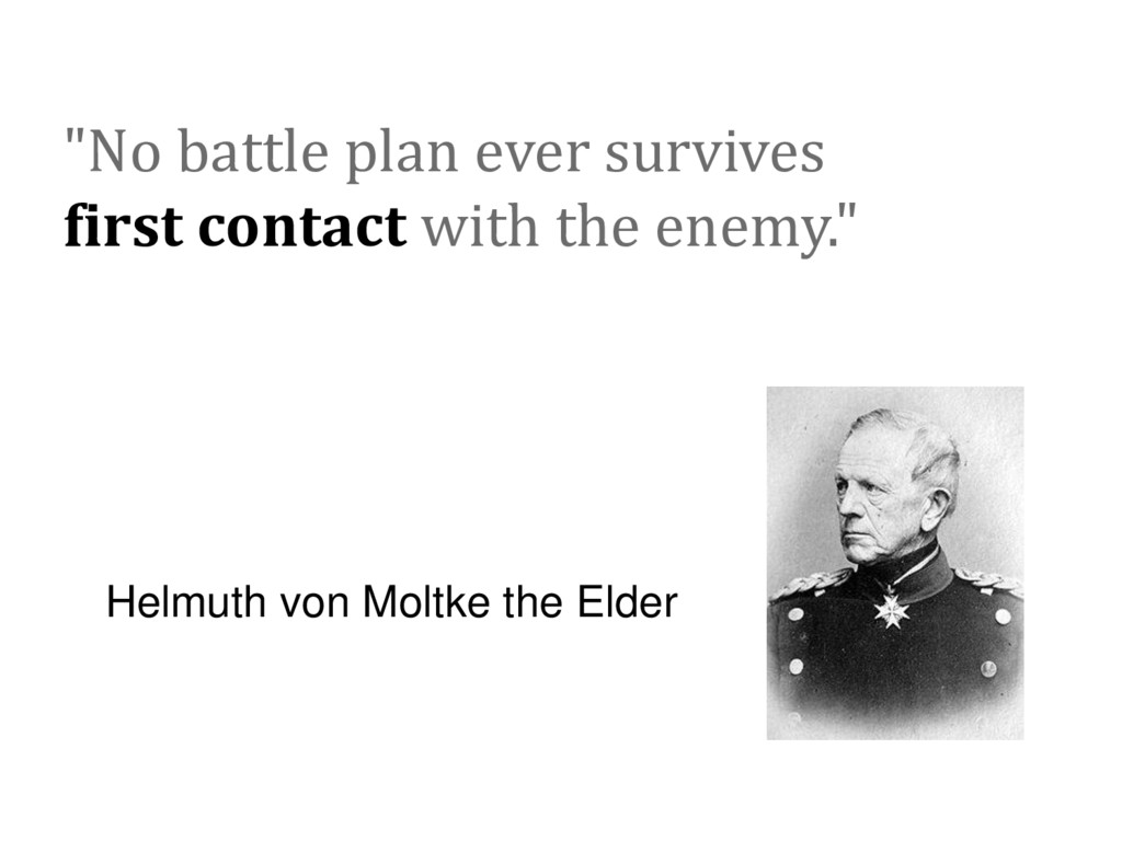 """No battle plan ever survives first contact wit..."