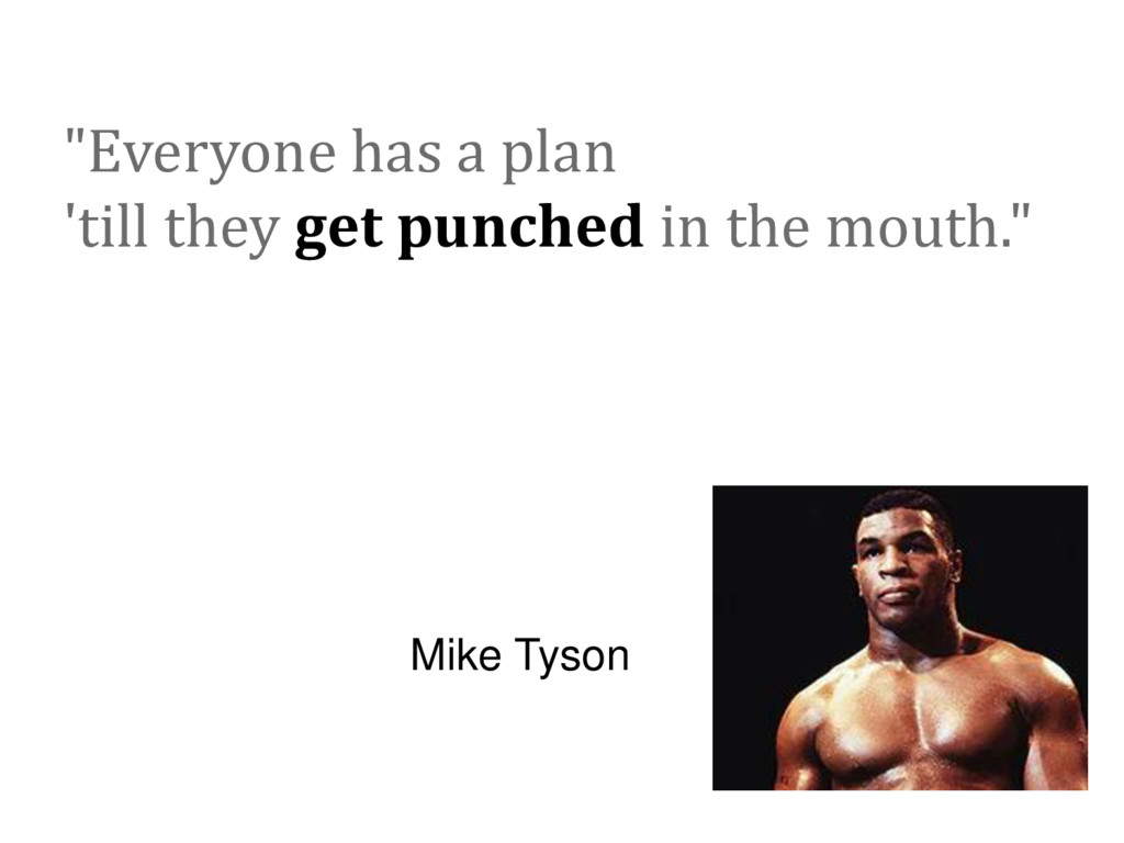 """Everyone has a plan 'till they get punched in ..."