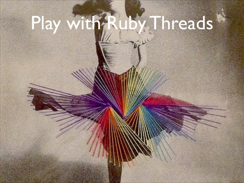 Play with Ruby Threads