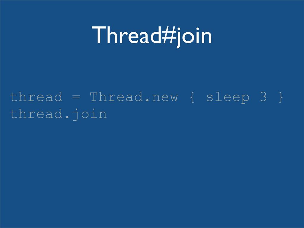 Thread#join thread = Thread.new { sleep 3 } thr...